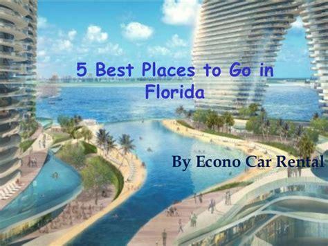 best places to go in 5 best places to go in florida