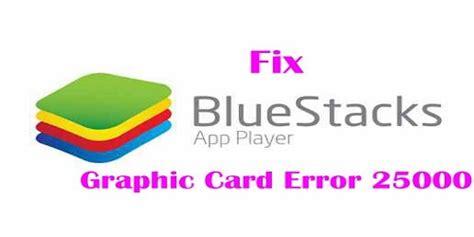bluestacks error 1 fix bluestacks graphic card error 25000 windows 8 1 10 8 7