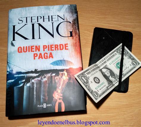 libro quien pierde paga leyendo en el bus rese 241 a de quien pierde paga de stephen king