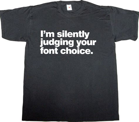 t shirt typography font ephemeral t shirts i m silently judging your font choice