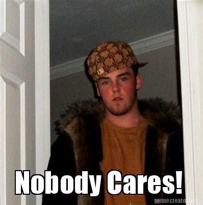 Nobody Cares Meme - meme creator nobody cares meme generator at memecreator