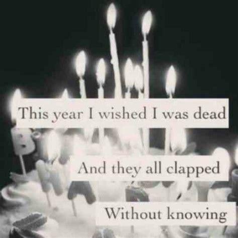 Sad Birthday Quotes Sayings My Birthday Sad And Depression On Pinterest