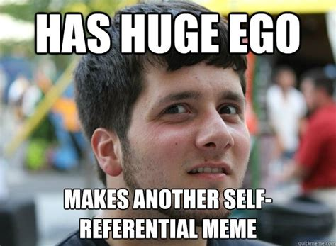 Big Ego Meme - has huge ego makes another self referential meme