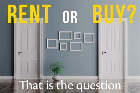 should i rent an apartment or buy a house renting vs buying 5 issues to consider