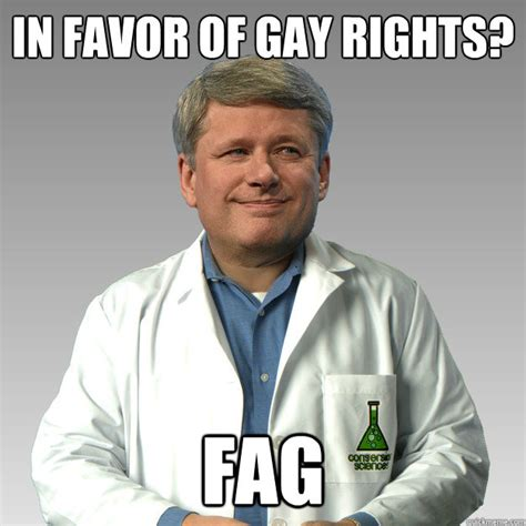 Gay Rights Meme - in favor of gay rights fag harper science quickmeme