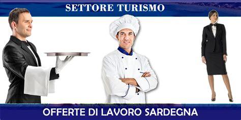 offerte di lavoro settore alimentare offerte di lavoro settore turistico sardegna roberto chessa