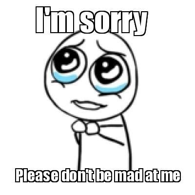 Are You Mad At Me Meme - meme maker im sorry please dont be mad at me