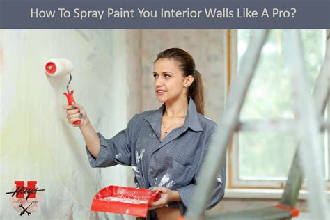 how to paint a wall like a pro hss blog how to spray paint you interior walls like a pro