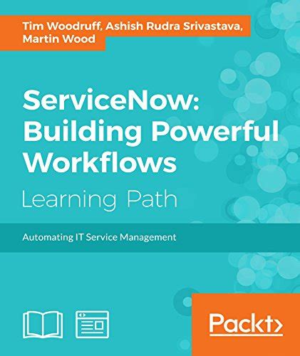 servicenow cookbook second edition manage and automate your workflow for efficient it service management books servicenow building powerful workflows pdf e books