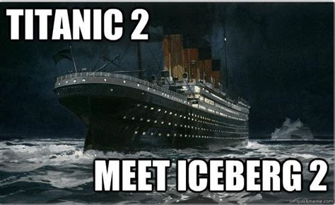 Titanic Funny Memes - memes of the day titanic ii 2 is coming in 2016