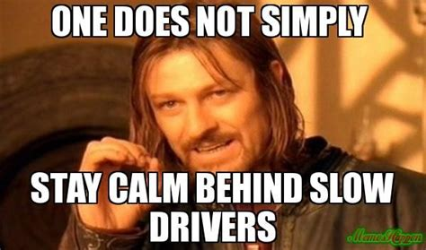 Sean Bean Meme Generator - one does not simply stay calm behind slow drivers memes