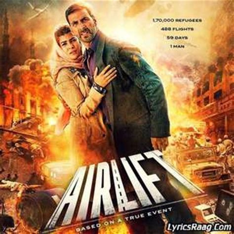 Airlift (2016) Movie All Songs Lyrics: Akshay Kumar