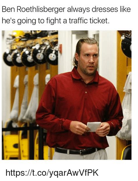 Roethlisberger Memes - ben roethlisberger always dresses like he s going to fight a traffic ticket httpstcoyqarawvfpk