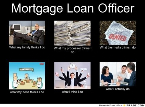 Mortgage Meme - mortgage loan officer what people think i do what i