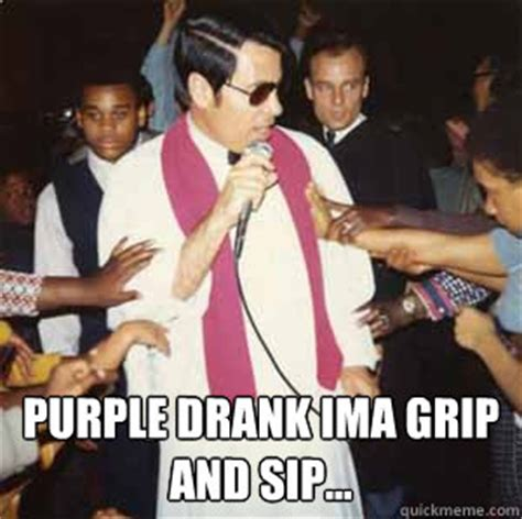 Purple Drank Meme - purple drank ima grip and sip jim jones quickmeme