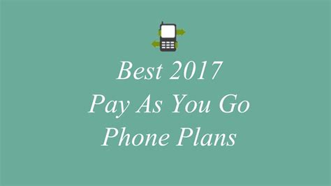 best pay as you go cell phone best cell phone plans best deals 2017