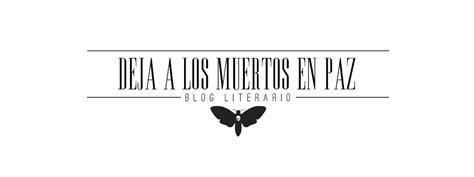 deja en paz a 8469603388 deja a los muertos en paz blog literario