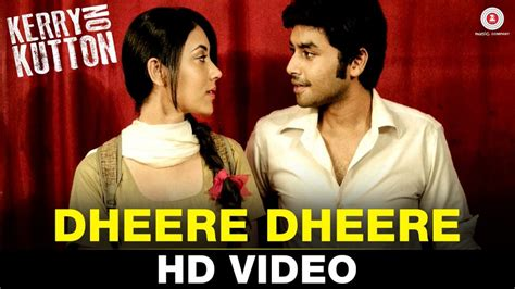 full hd video of dheere dheere kerry on kutton dheere dheere hd video song
