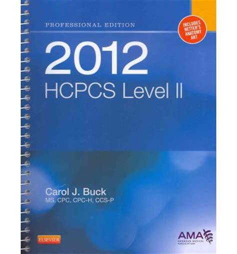 hcpcs 2018 level ii hcpcs level ii american assn books hcpcs level ii professional edition 2012 carol j buck