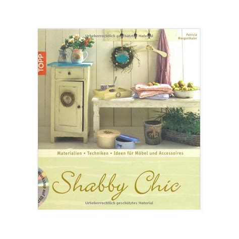 shabby chic material shabby chic materialien ideen f 252 r m 246 bel accessoires