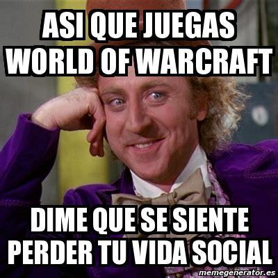 Meme Generator Willy Wonka - meme willy wonka asi que juegas world of warcraft dime