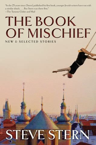 how to mischief books the book of mischief new and selected stories by steve