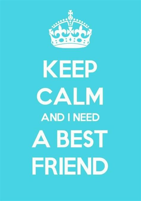 8 Reasons You Need A Best Friend by Keep Calm And I Need A Best Friend Keep Calm And