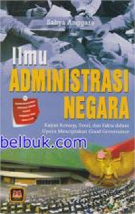 Buku Administrasi Publik Teori Dan Aplikasi Governance ilmu administrasi negara kajian konsep teori dan fakta