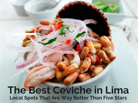 lima best the best ceviche in lima local spots that are way better