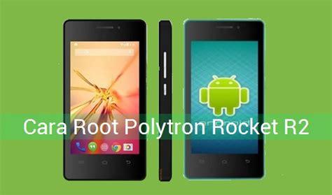 Hp Polytron R2406 cara agar polytron rocket r2 r2406 bisa terbuka akses root dan terinstall cwm belajar android