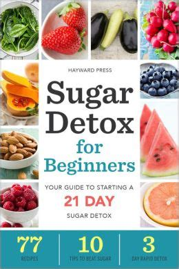 30 Day Sugar Detox Book by Sugar Detox For Beginners Your Guide To Starting A 21 Day