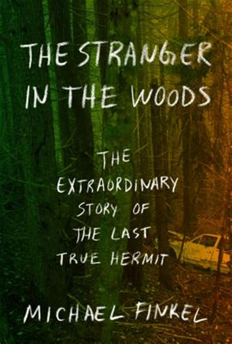 the in the woods the extraordinary story of the last true hermit books the in the woods the extraordinary story of the