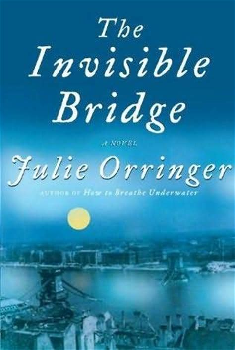 the invisible books the invisible bridge by julie orringer reviews