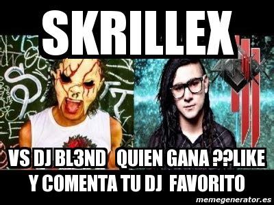 Memes De Dj - meme personalizado skrillex vs dj bl3nd quien gana