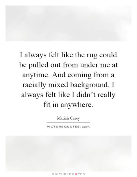 rug pulled out from me i always felt like the rug could be pulled out from me at picture quotes