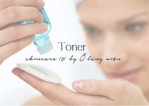 Toner Rdl No 3 ồ l 225 ng viện skin care 101 toner tại sao phải cần