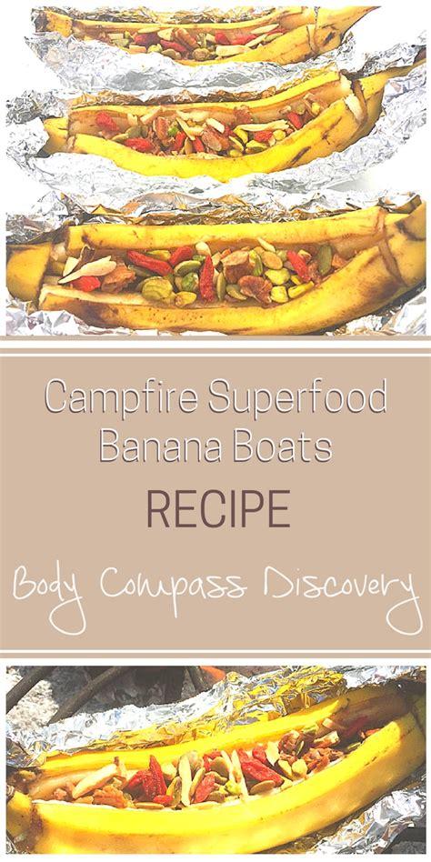 banana boat over fire cfire superfood banana boats body compass discovery