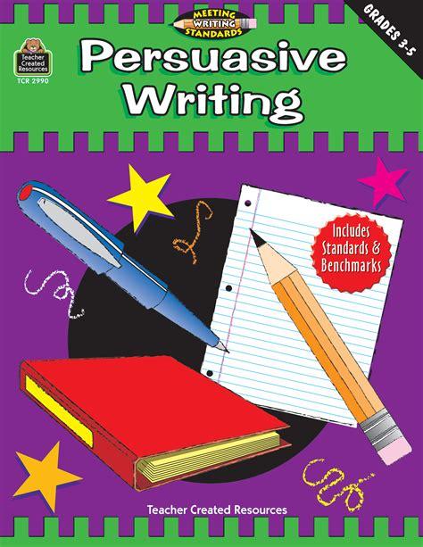 target grade 5 writing 043518914x persuasive writing grades 3 5 meeting writing standards series tcr2990 teacher created