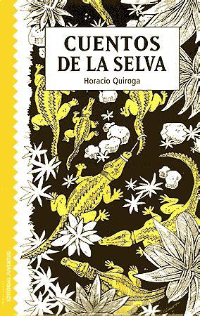 libro cuentos de la selva cuentos de la selva quiroga horacio sinopsis del libro rese 241 as criticas opiniones