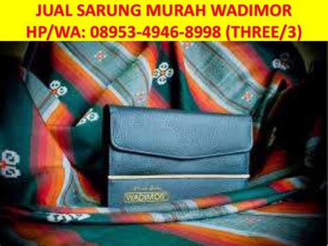 Jual Kain Sarung Wadimor by 08953 4946 8998 Three 3 Jual Kain Sarung Murah