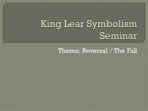 king lear themes and imagery king lear symbolism seminar authorstream