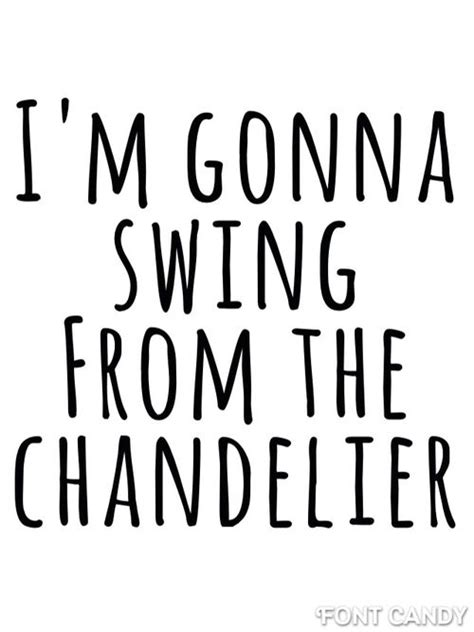I Want To Swing From The Chandelier Song Chandelier Sia Lyrics Lyrics Pinterest