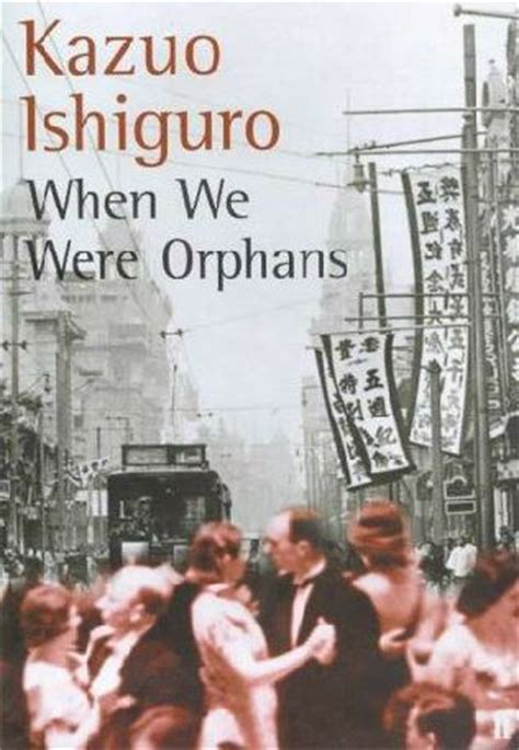 when we were orphans when we were orphans by kazuo ishiguro