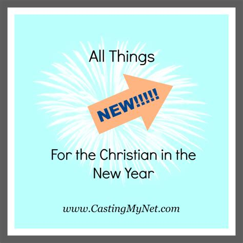 new year things all things new for the christian in the new year