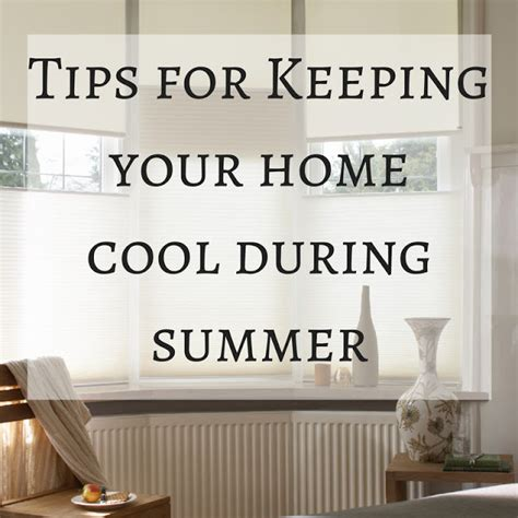 cool tips to steunk your home tips on keeping your home cool during summer