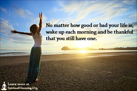 good morning no matter what no matter how good or bad your life is wake up each