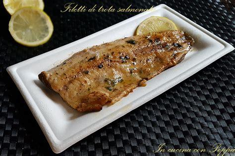 cucinare filetti di trota filetti di trota salmonata ricetta semplice in cucina