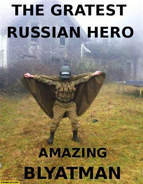 Russian Song Meme - the greatest russian hero amazing blyatman starecat com