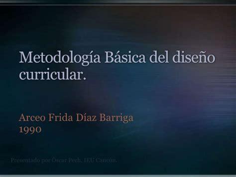 Modelo Curricular De Frida Diaz Barriga D 237 Az Barriga Arceo Metodolog 237 A B 225 Sica Dise 241 O Curricular