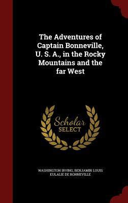the adventures of captain bonneville u s a in the rocky mountains and the far west annotated books the adventures of captain bonneville u s a in the